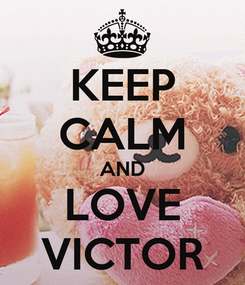 Poster: KEEP CALM AND LOVE VICTOR