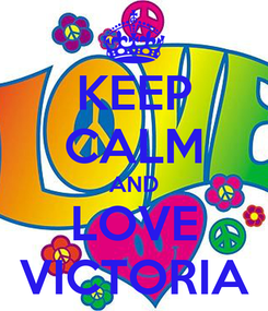 Poster: KEEP CALM AND LOVE VICTORIA