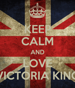 Poster: KEEP CALM AND LOVE VICTORIA KING