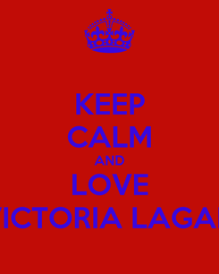 Poster: KEEP CALM AND LOVE VICTORIA LAGAN