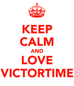 Poster: KEEP CALM AND LOVE VICTORTIME