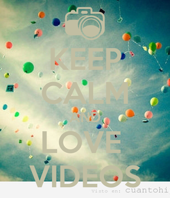 Poster: KEEP CALM AND LOVE  VIDEOS