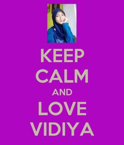 Poster: KEEP CALM AND LOVE VIDIYA