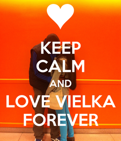 Poster: KEEP CALM AND LOVE VIELKA FOREVER