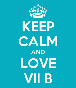Poster: KEEP CALM AND LOVE VII B