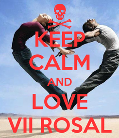 Poster: KEEP CALM AND LOVE VII ROSAL