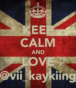 Poster: KEEP CALM AND LOVE @vii_kaykiing