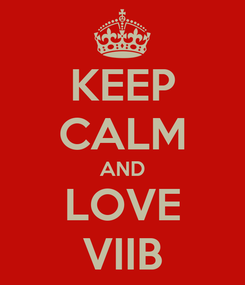 Poster: KEEP CALM AND LOVE VIIB