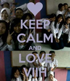 Poster: KEEP CALM AND LOVE VIIH