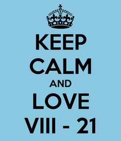 Poster: KEEP CALM AND LOVE VIII - 21