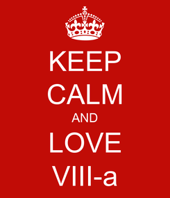 Poster: KEEP CALM AND LOVE VIII-a