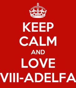 Poster: KEEP CALM AND LOVE VIII-ADELFA