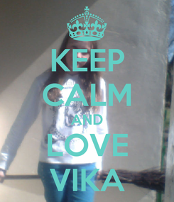 Poster: KEEP CALM AND LOVE VIKA