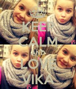 Poster: KEEP CALM AND LOVE VIKA