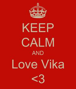 Poster: KEEP CALM AND Love Vika <3