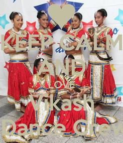 Poster: KEEP CALM AND LOVE Vikash  Dance Crew