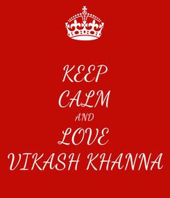 Poster: KEEP CALM AND LOVE VIKASH KHANNA