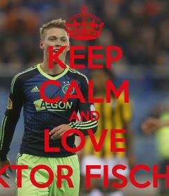 Poster: KEEP CALM AND LOVE VIKTOR FISCHER