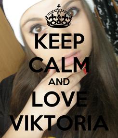 Poster: KEEP CALM AND LOVE VIKTORIA