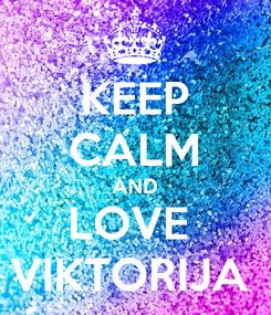 Poster: KEEP CALM AND LOVE  VIKTORIJA