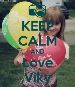 Poster: KEEP CALM AND Love Viky