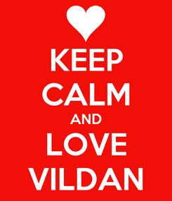 Poster: KEEP CALM AND LOVE VILDAN