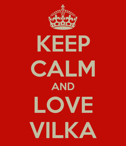 Poster: KEEP CALM AND LOVE VILKA