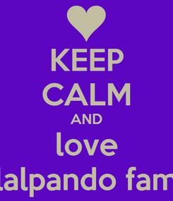 Poster: KEEP CALM AND love villalpando family