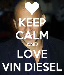 Poster: KEEP CALM AND LOVE VIN DIESEL
