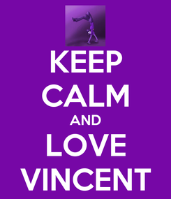 Poster: KEEP CALM AND LOVE VINCENT