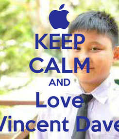 Poster: KEEP CALM AND Love Vincent Dave