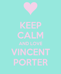 Poster: KEEP CALM AND LOVE VINCENT PORTER