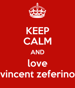 Poster: KEEP CALM AND love vincent zeferino