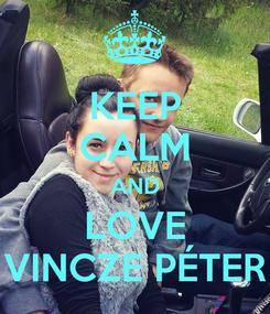 Poster: KEEP CALM AND LOVE VINCZE PÉTER