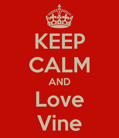 Poster: KEEP CALM AND Love Vine