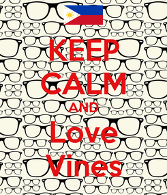 Poster: KEEP CALM AND Love Vines