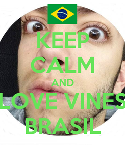 Poster: KEEP CALM AND LOVE VINES BRASIL