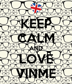 Poster: KEEP CALM AND LOVE VINME