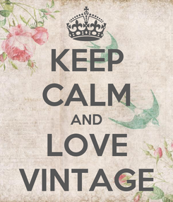 Poster: KEEP CALM AND LOVE VINTAGE