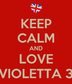 Poster: KEEP CALM AND LOVE VIOLETTA 3