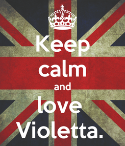 Poster: Keep calm and love  Violetta.