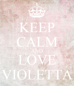 Poster: KEEP CALM AND LOVE VIOLETTA