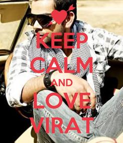 Poster: KEEP CALM AND LOVE VIRAT