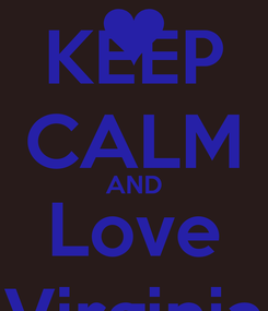 Poster: KEEP CALM AND Love Virginia