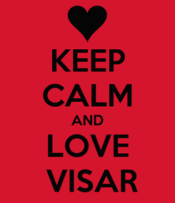 Poster: KEEP CALM AND  LOVE   VISAR