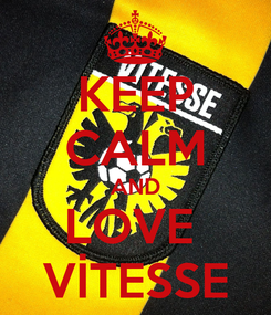 Poster: KEEP CALM AND LOVE  VİTESSE