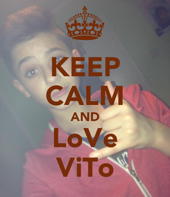 Poster: KEEP CALM AND LoVe ViTo