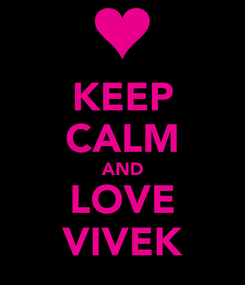 Poster: KEEP CALM AND LOVE VIVEK
