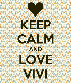 Poster: KEEP CALM AND LOVE VIVI