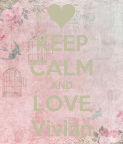 Poster: KEEP CALM AND LOVE Vivian